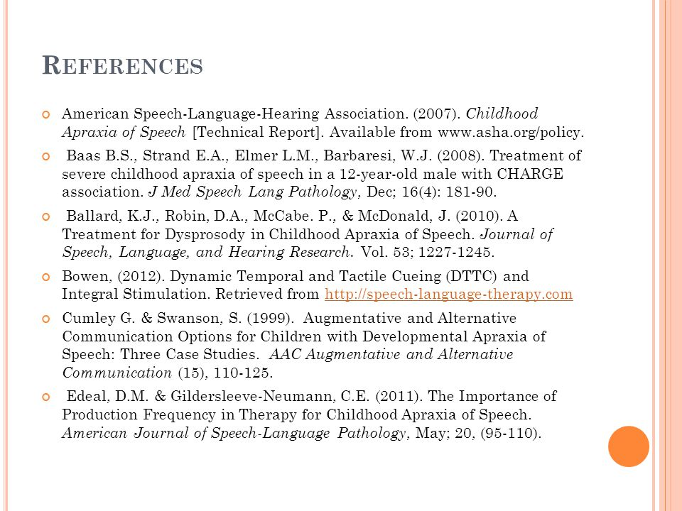 References American Speech-Language-Hearing Association. (2007). Childhood Apraxia of Speech [Technical Report]. Available from www.asha.org/policy.